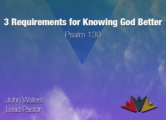 Three Requirements for Knowing God Better