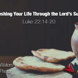 Refreshing Your Faith Through the Lord's Supper