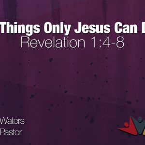 Three Things That Only Jesus Can Do